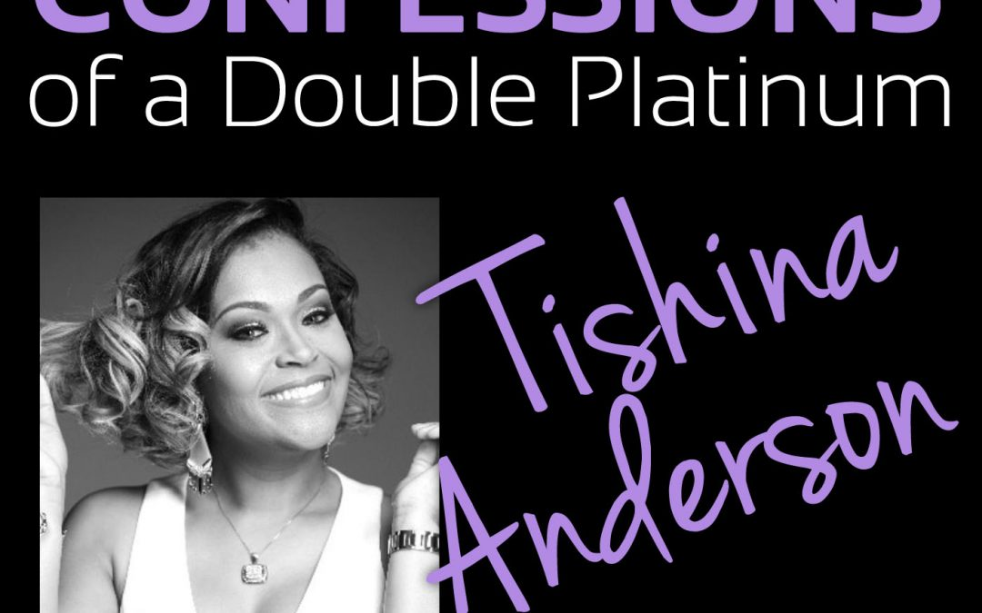 Confessions of a Double Platinum: Tishina Anderson