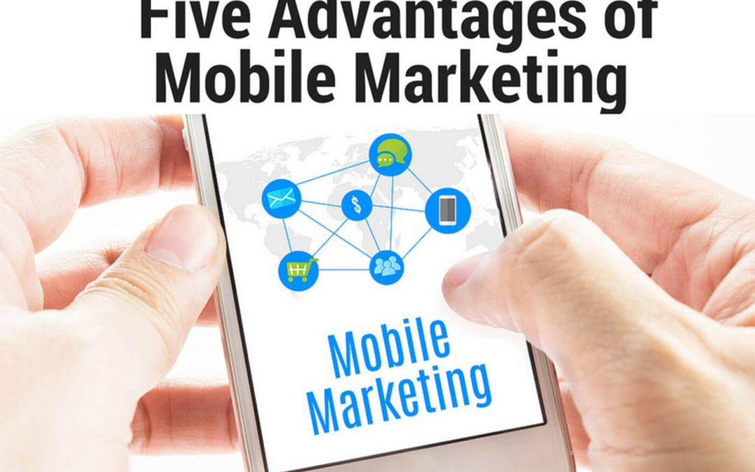 Five Advantages of Mobile Marketing