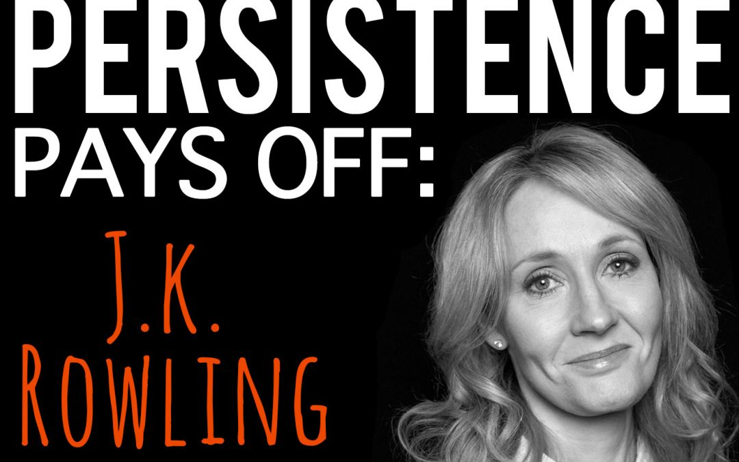 Persistence Pays Off: J.K. Rowling