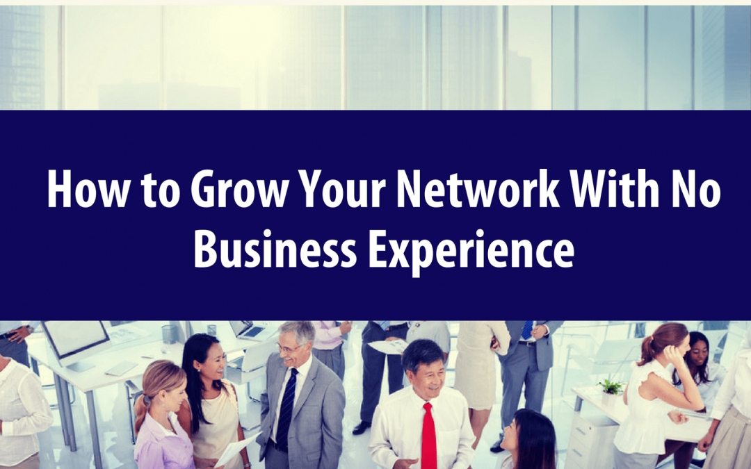How to Grow Your Network With No Business Experience