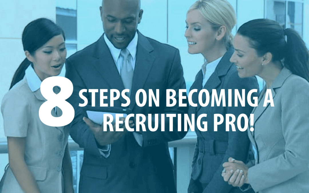 8 Steps on Becoming a Recruiting Pro!